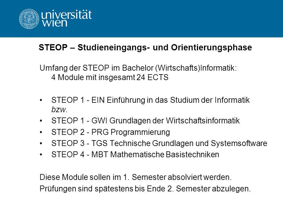 STEOP – Studieneingangs- und Orientierungsphase Umfang der STEOP im Bachelor (Wirtschafts)Informatik: 4 Module mit insgesamt 24 ECTS STEOP 1 - EIN Einführung in das Studium der Informatik bzw.