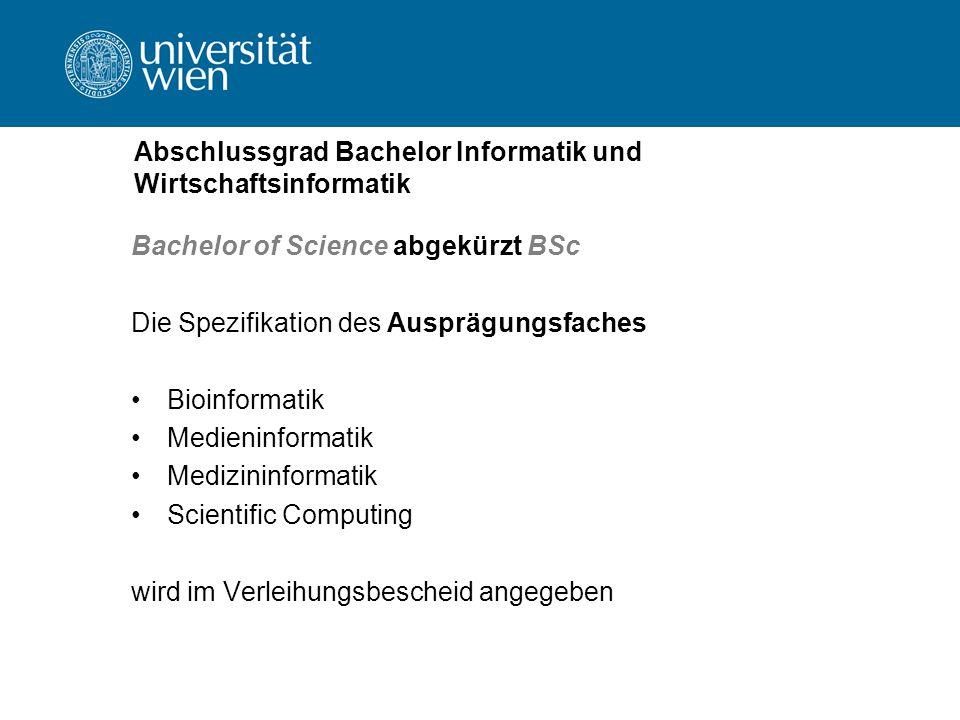 Abschlussgrad Bachelor Informatik und Wirtschaftsinformatik Bachelor of Science abgekürzt BSc Die Spezifikation des Ausprägungsfaches Bioinformatik Medieninformatik Medizininformatik Scientific Computing wird im Verleihungsbescheid angegeben