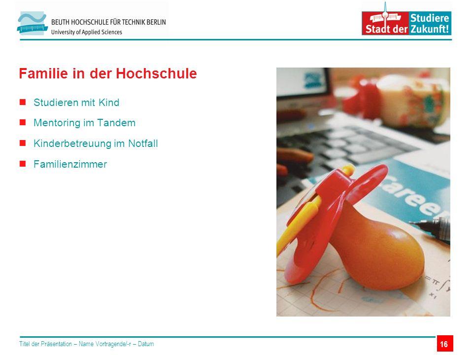 Studieren mit Kind Mentoring im Tandem Kinderbetreuung im Notfall Familienzimmer Titel der Präsentation – Name Vortragende/-r – Datum Familie in der H