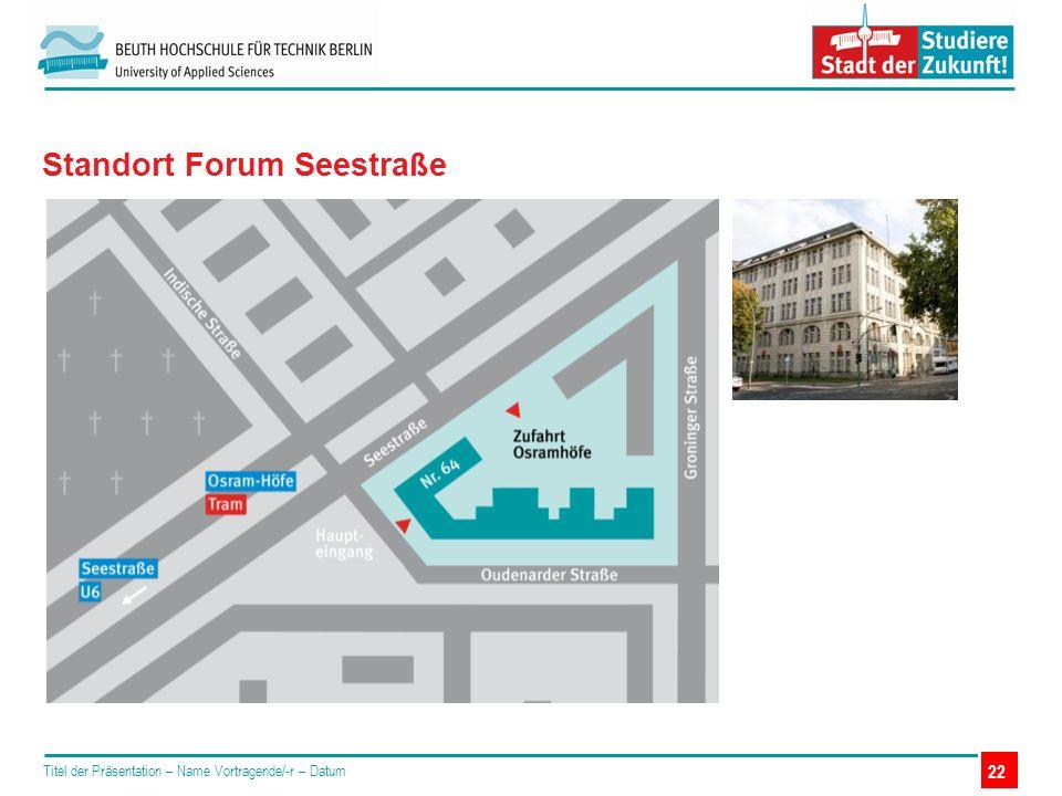 Titel der Präsentation – Name Vortragende/-r – Datum Standort Forum Seestraße 22