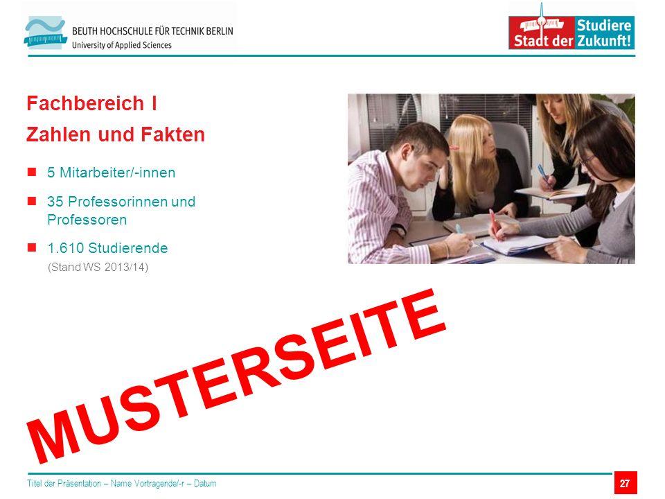 Titel der Präsentation – Name Vortragende/-r – Datum 27 5 Mitarbeiter/-innen 35 Professorinnen und Professoren 1.610 Studierende (Stand WS 2013/14) Fa