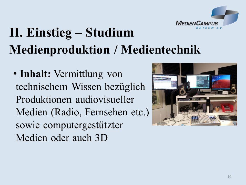 10 II. Einstieg – Studium Medienproduktion / Medientechnik Inhalt: Vermittlung von technischem Wissen bezüglich Produktionen audiovisueller Medien (Ra