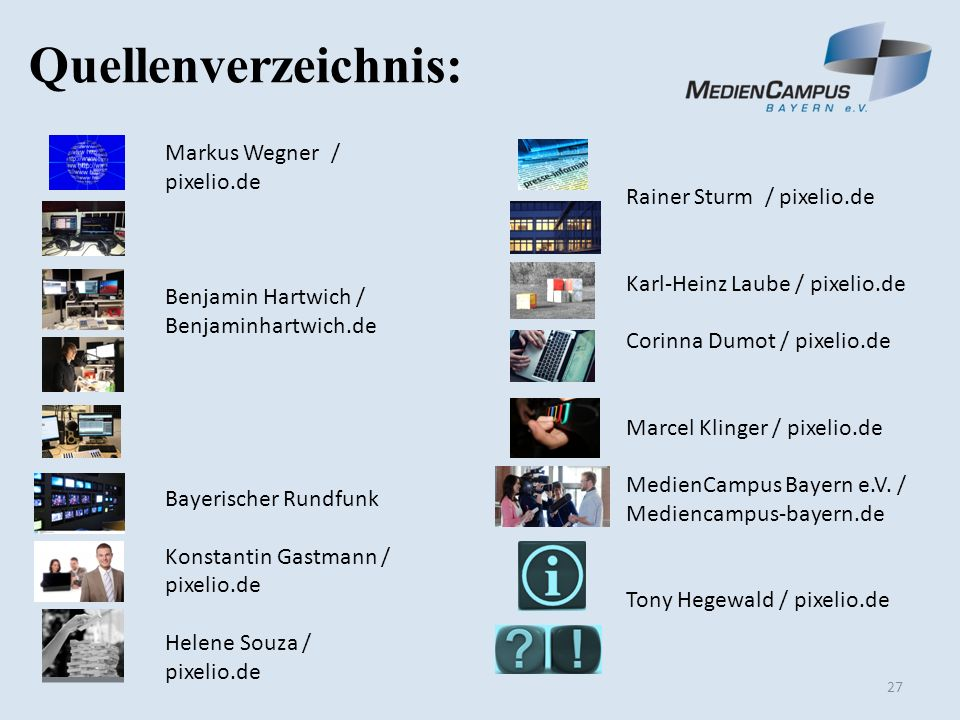 27 Quellenverzeichnis: Markus Wegner / pixelio.de Benjamin Hartwich / Benjaminhartwich.de Bayerischer Rundfunk Konstantin Gastmann / pixelio.de Helene