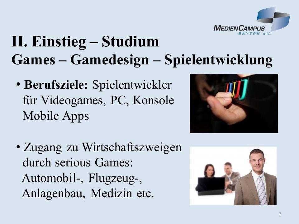 8 Name Studiengang HochschuleArtOrtAbschluss Gamedesign Media- Design- Hochschule privatMünchen Bachelor of Science Informatik: Games- Engineering Technische Universität München staatlichMünchenBachelor of Science Games – Gamedesign – Spielentwicklung II.