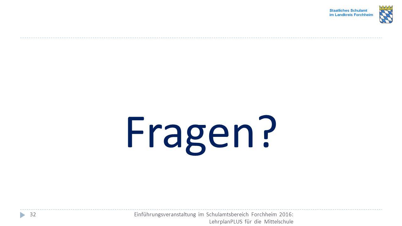 Einführungsveranstaltung im Schulamtsbereich Forchheim 2016: LehrplanPLUS für die Mittelschule 32 Fragen?