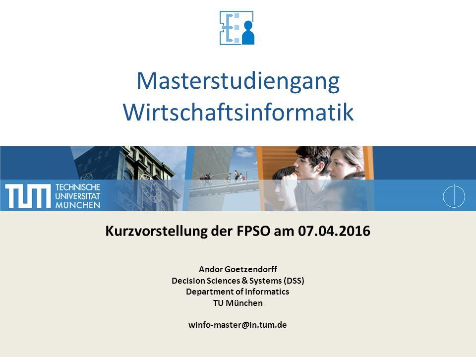Masterstudiengang Wirtschaftsinformatik Kurzvorstellung der FPSO am 07.04.2016 Andor Goetzendorff Decision Sciences & Systems (DSS) Department of Info