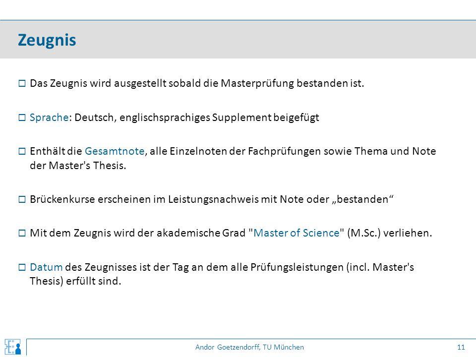 Andor Goetzendorff, TU München  Das Zeugnis wird ausgestellt sobald die Masterprüfung bestanden ist.  Sprache: Deutsch, englischsprachiges Supplemen