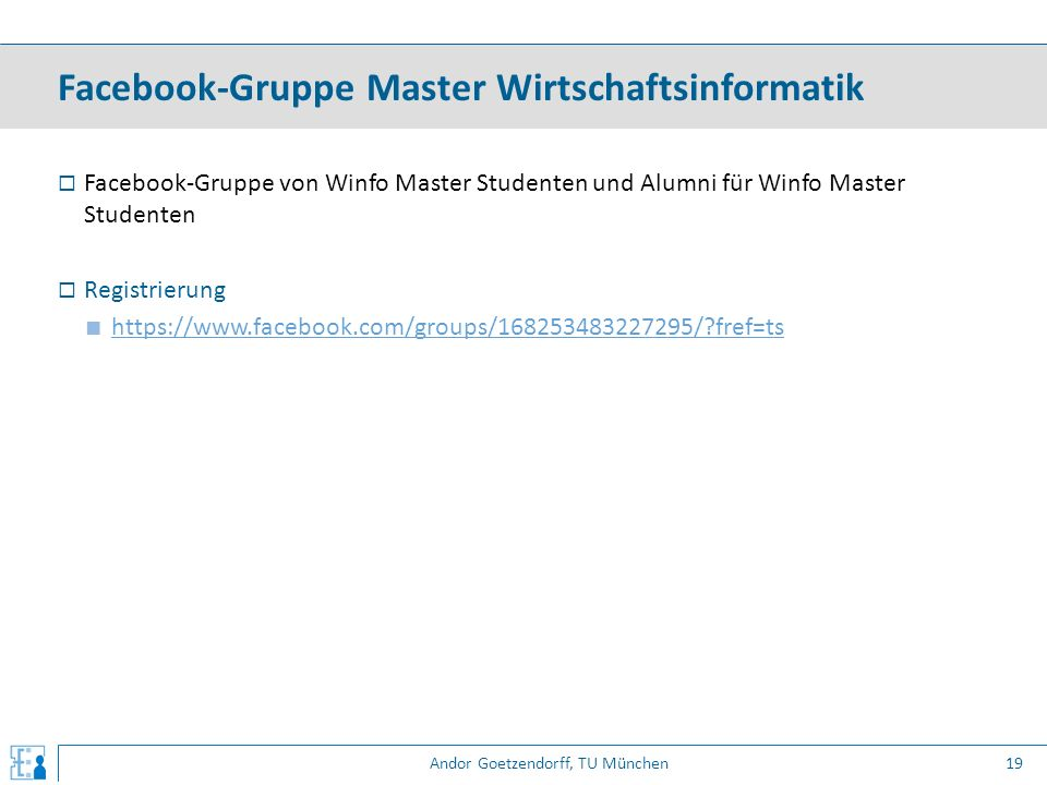 Andor Goetzendorff, TU München  Facebook-Gruppe von Winfo Master Studenten und Alumni für Winfo Master Studenten  Registrierung ■ https://www.facebook.com/groups/168253483227295/?fref=ts https://www.facebook.com/groups/168253483227295/?fref=ts Facebook-Gruppe Master Wirtschaftsinformatik 19
