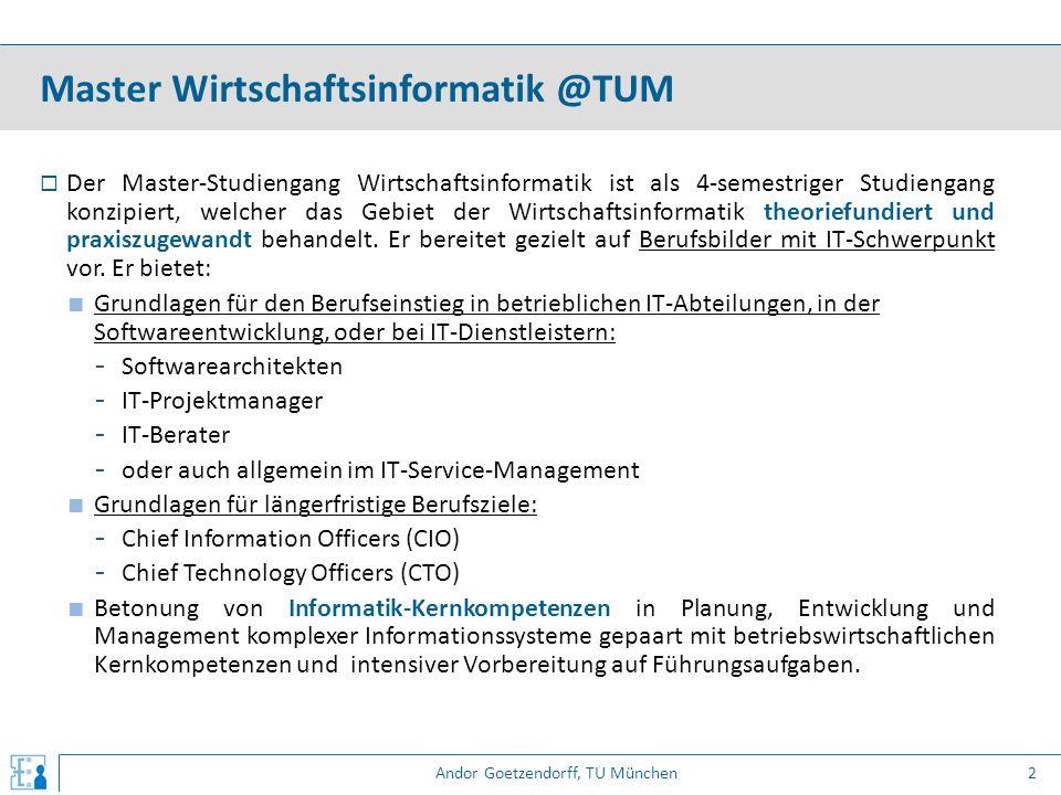 Andor Goetzendorff, TU München  Der Master-Studiengang Wirtschaftsinformatik ist als 4-semestriger Studiengang konzipiert, welcher das Gebiet der Wir