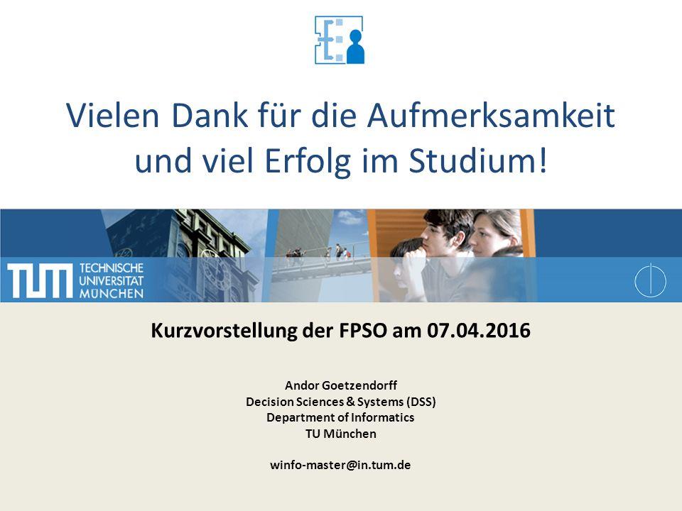 Vielen Dank für die Aufmerksamkeit und viel Erfolg im Studium! Kurzvorstellung der FPSO am 07.04.2016 Andor Goetzendorff Decision Sciences & Systems (