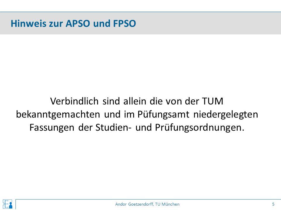 Andor Goetzendorff, TU München Verbindlich sind allein die von der TUM bekanntgemachten und im Püfungsamt niedergelegten Fassungen der Studien- und Pr