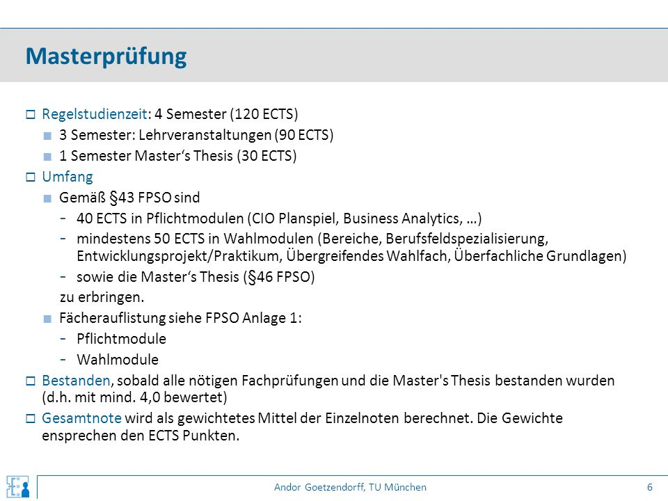 Andor Goetzendorff, TU München  Regelstudienzeit: 4 Semester (120 ECTS) ■ 3 Semester: Lehrveranstaltungen (90 ECTS) ■ 1 Semester Master's Thesis (30