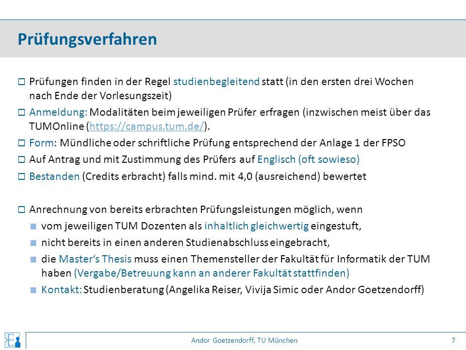 Andor Goetzendorff, TU München  Prüfungen finden in der Regel studienbegleitend statt (in den ersten drei Wochen nach Ende der Vorlesungszeit)  Anme