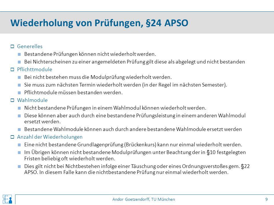 Andor Goetzendorff, TU München  Generelles ■ Bestandene Prüfungen können nicht wiederholt werden. ■ Bei Nichterscheinen zu einer angemeldeten Prüfung