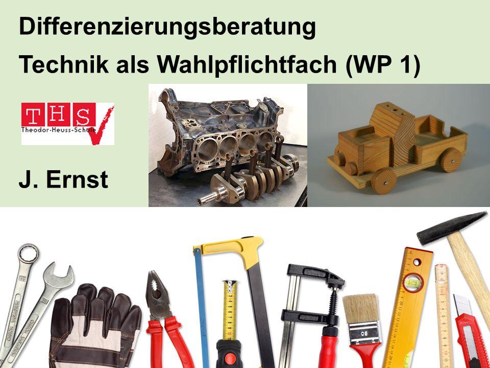 Differenzierungsberatung Technik als Wahlpflichtfach (WP 1) J. Ernst