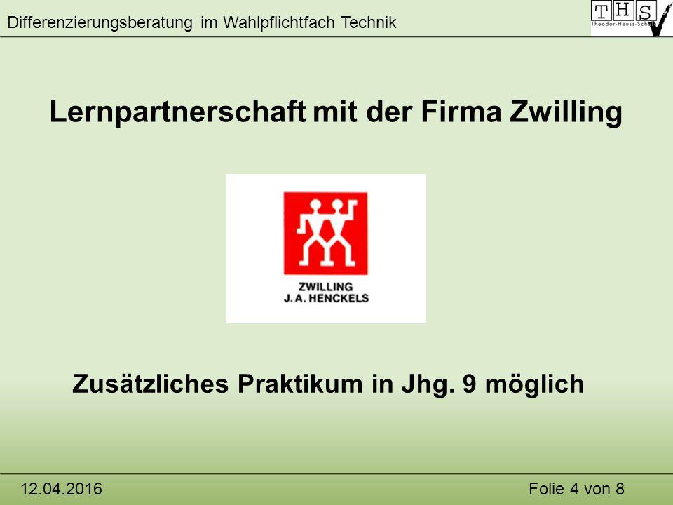 Differenzierungsberatung im Wahlpflichtfach Technik 12.04.2016Folie 4 von 8 Lernpartnerschaft mit der Firma Zwilling Zusätzliches Praktikum in Jhg.