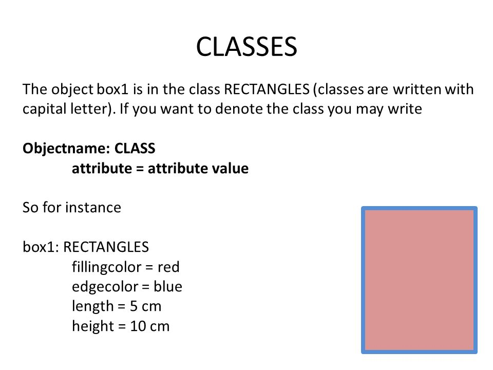 CLASSES The object box1 is in the class RECTANGLES (classes are written with capital letter).