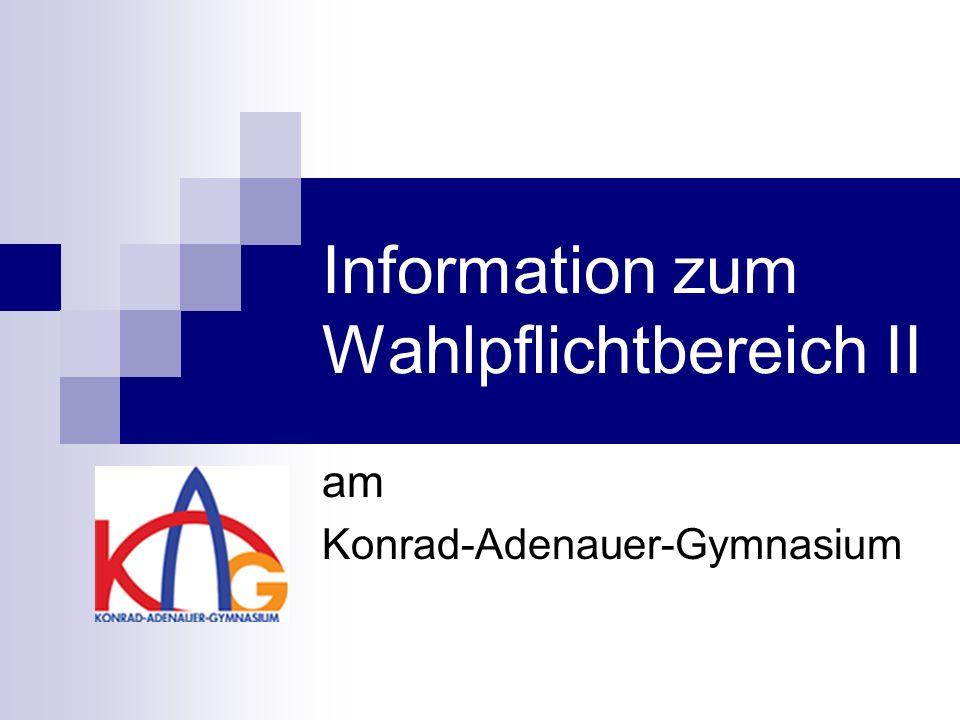 Information zum Wahlpflichtbereich II am Konrad-Adenauer-Gymnasium