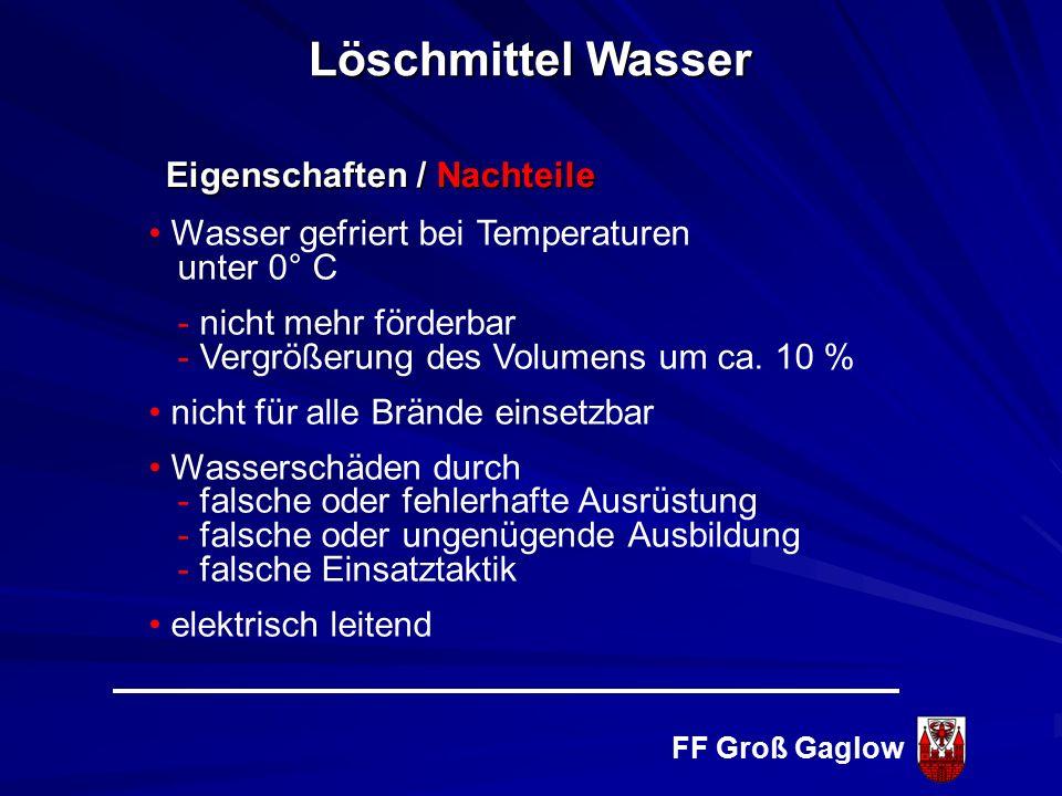 FF Groß Gaglow Eigenschaften ungiftig gute Löschwirkung in der Natur frei vorhanden billig leicht zu fördern (Wurfweite) chemisch neutral Löschmittel Wasser