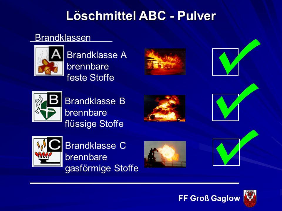FF Groß Gaglow Eigenschaften feiner Pulvernebel (1 kg Löschpulver = 200 m 2 Oberfläche elektrisch leitend Nachteile starke Staubbildung Gefahr der Rüc