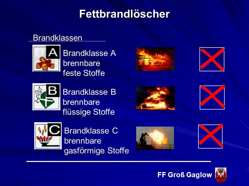 FF Groß Gaglow Keine Gesundheits- und Umweltgefahren Fettbrandlöscher Verbindung zwischen den für Speisefett typischen Bestandteilen und dem Löschmittel (z.B.