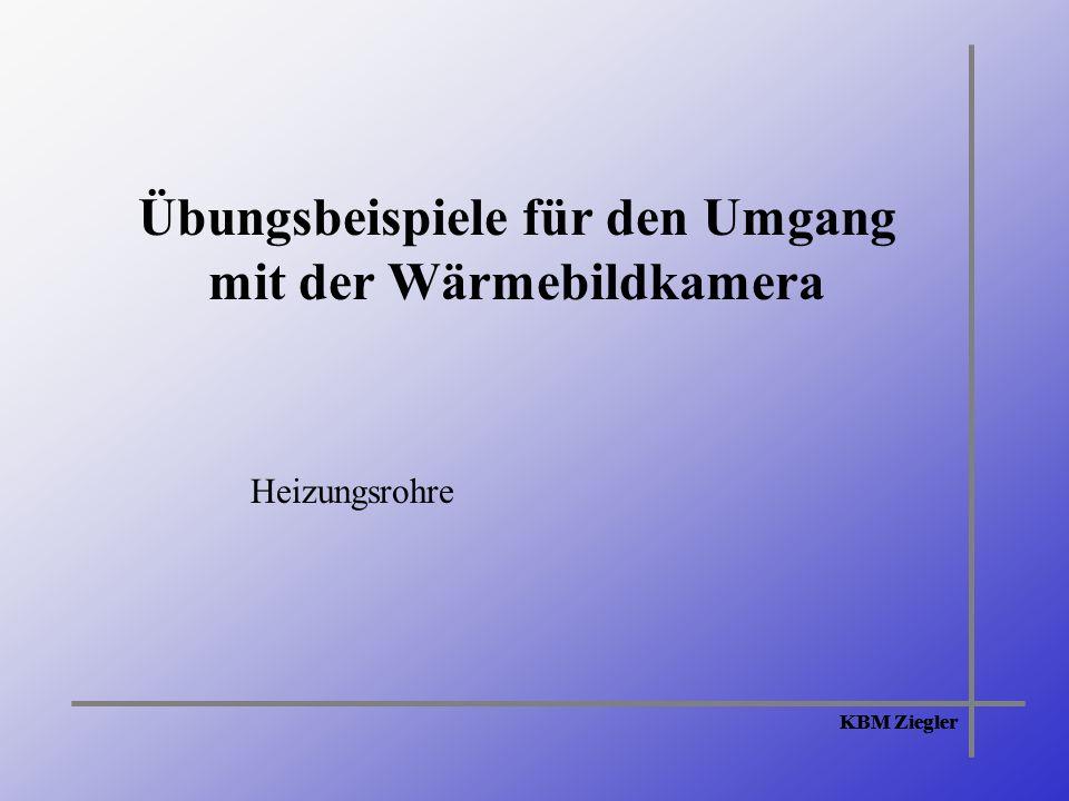 KBM Ziegler Übungsbeispiele für den Umgang mit der Wärmebildkamera Heizungsrohre