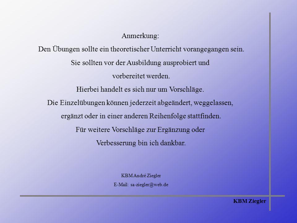 KBM Ziegler Anmerkung: Den Übungen sollte ein theoretischer Unterricht vorangegangen sein.