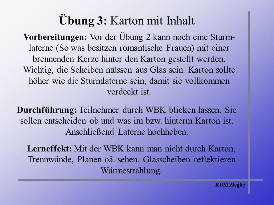 KBM Ziegler Übung 3: Karton mit Inhalt Vorbereitungen: Vor der Übung 2 kann noch eine Sturm- laterne (So was besitzen romantische Frauen) mit einer brennenden Kerze hinter den Karton gestellt werden.