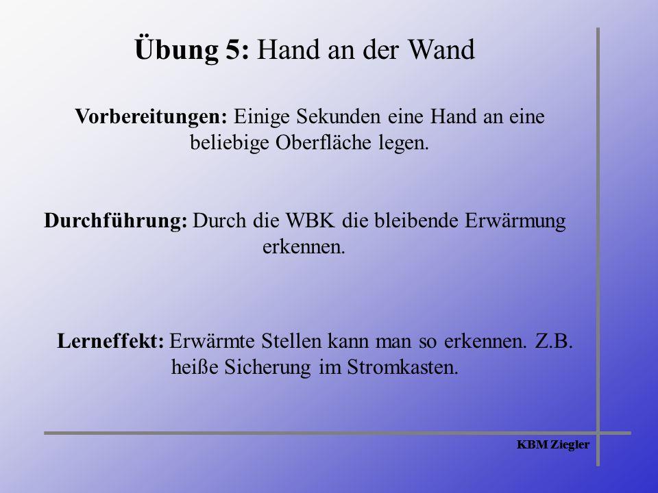KBM Ziegler Übung 5: Hand an der Wand Vorbereitungen: Einige Sekunden eine Hand an eine beliebige Oberfläche legen.