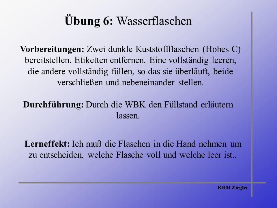 KBM Ziegler Übung 6: Wasserflaschen Vorbereitungen: Zwei dunkle Kuststoffflaschen (Hohes C) bereitstellen.