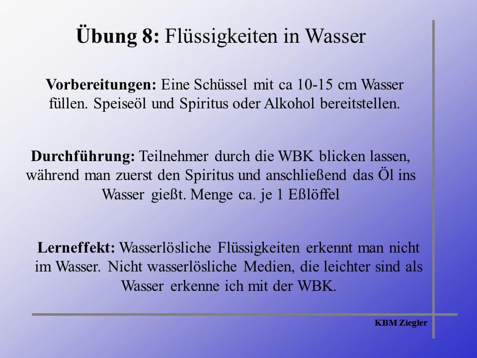 KBM Ziegler Übung 8: Flüssigkeiten in Wasser Vorbereitungen: Eine Schüssel mit ca 10-15 cm Wasser füllen.
