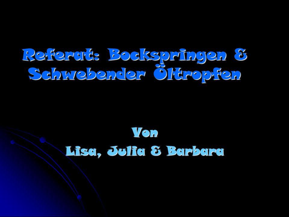 Referat: Bockspringen & Schwebender Öltropfen Von Lisa, Julia & Barbara