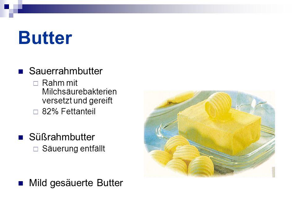 Butter Sauerrahmbutter  Rahm mit Milchsäurebakterien versetzt und gereift  82% Fettanteil Süßrahmbutter  Säuerung entfällt Mild gesäuerte Butter