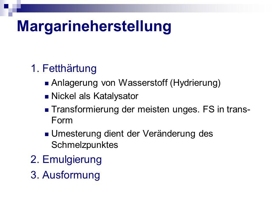 Margarineherstellung 1. Fetthärtung Anlagerung von Wasserstoff (Hydrierung) Nickel als Katalysator Transformierung der meisten unges. FS in trans- For
