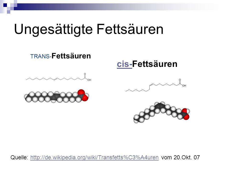 Ungesättigte Fettsäuren cis-cis-Fettsäuren TRANS- Fettsäuren Quelle: http://de.wikipedia.org/wiki/Transfetts%C3%A4uren vom 20.Okt.