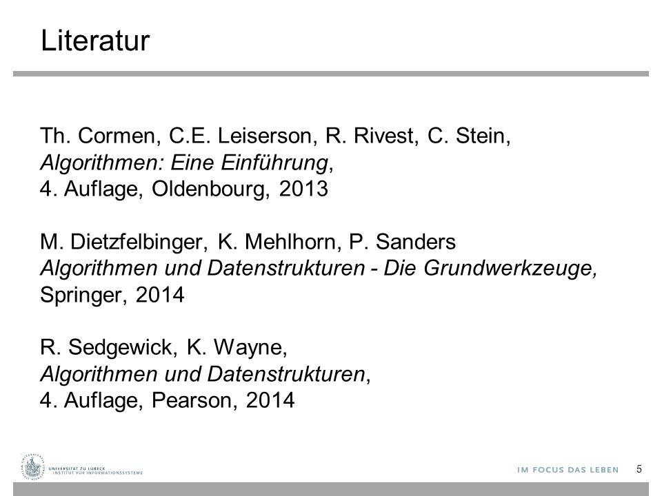 Literatur Th. Cormen, C.E. Leiserson, R. Rivest, C. Stein, Algorithmen: Eine Einführung, 4. Auflage, Oldenbourg, 2013 M. Dietzfelbinger, K. Mehlhorn,