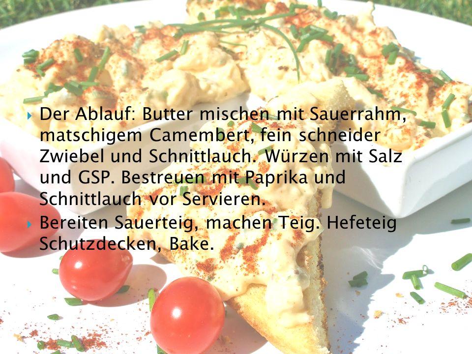  Der Ablauf: Butter mischen mit Sauerrahm, matschigem Camembert, fein schneider Zwiebel und Schnittlauch.