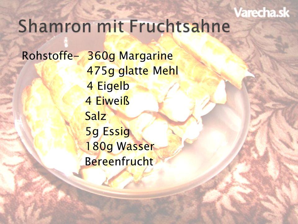 Rohstoffe- 360g Margarine 475g glatte Mehl 4 Eigelb 4 Eiweiß Salz 5g Essig 180g Wasser Bereenfrucht