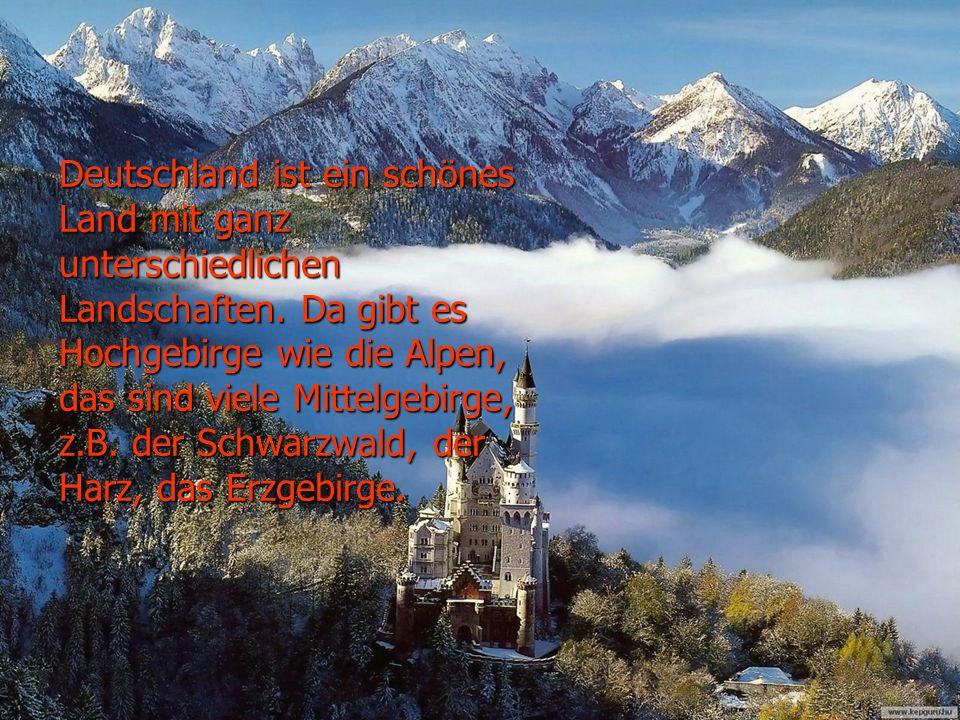 Deutschland ist ein schönes Land mit ganz unterschiedlichen Landschaften.