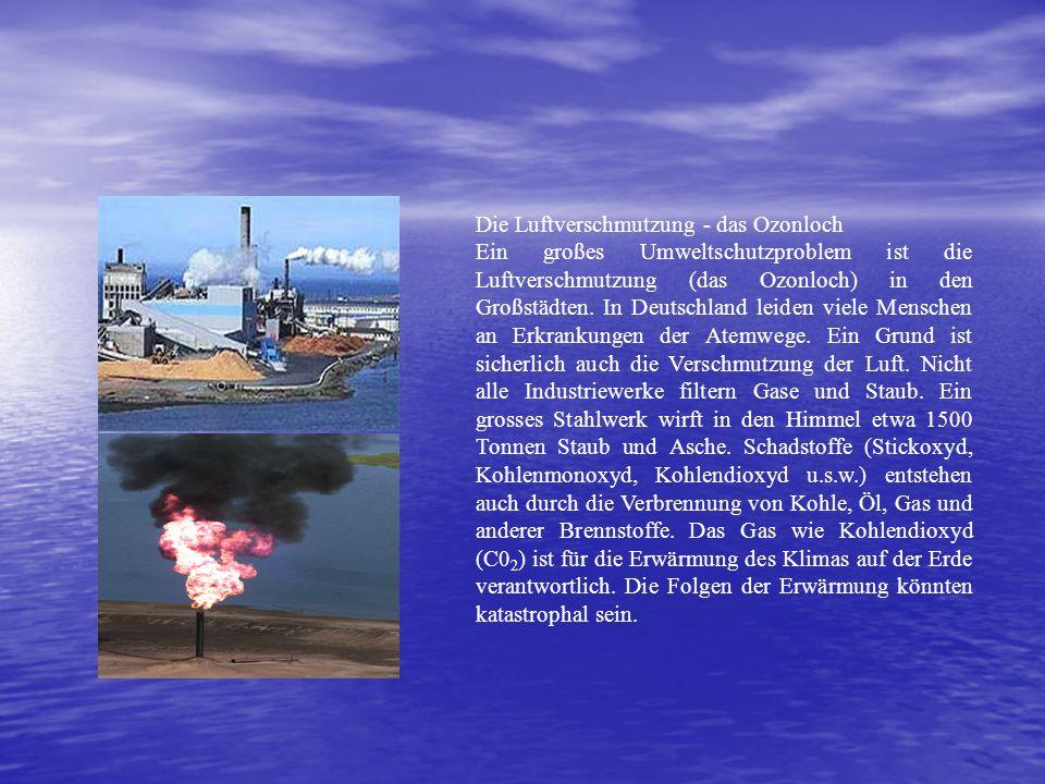 Die Luftverschmutzung - das Ozonloch Ein großes Umweltschutzproblem ist die Luftverschmutzung (das Ozonloch) in den Großstädten.