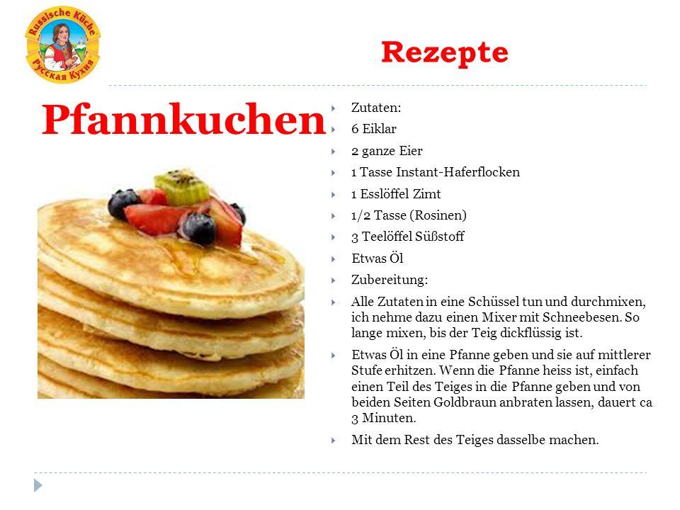 Rezepte Pfannkuchen  Zutaten:  6 Eiklar  2 ganze Eier  1 Tasse Instant-Haferflocken  1 Esslöffel Zimt  1/2 Tasse (Rosinen)  3 Teelöffel Süßstoff  Etwas Öl  Zubereitung:  Alle Zutaten in eine Schüssel tun und durchmixen, ich nehme dazu einen Mixer mit Schneebesen.