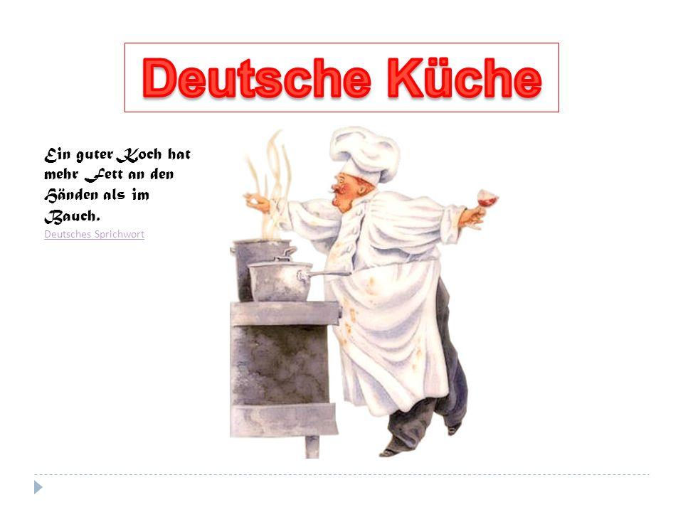 Ein guter Koch hat mehr Fett an den Händen als im Bauch. Deutsches Sprichwort Deutsches Sprichwort