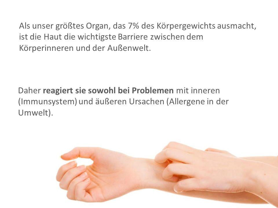 Als unser größtes Organ, das 7% des Körpergewichts ausmacht, ist die Haut die wichtigste Barriere zwischen dem Körperinneren und der Außenwelt.