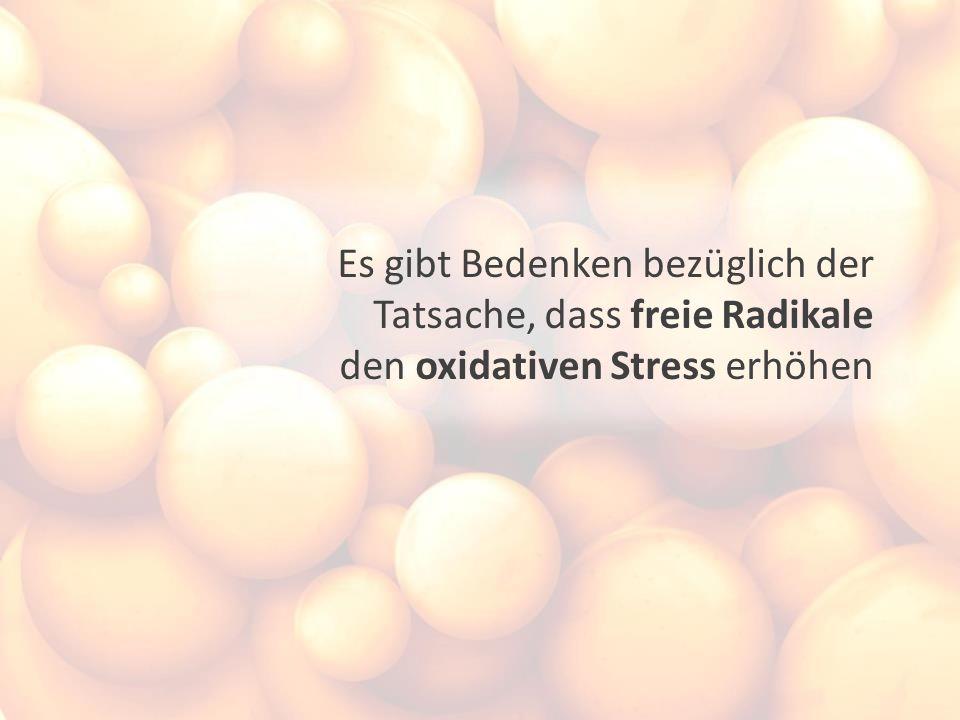 Es gibt Bedenken bezüglich der Tatsache, dass freie Radikale den oxidativen Stress erhöhen