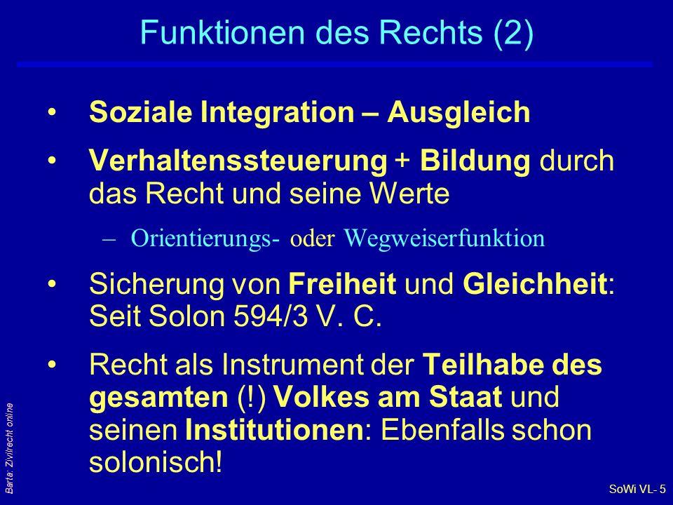 SoWi VL- 5 Barta: Zivilrecht online Funktionen des Rechts (2) Soziale Integration – Ausgleich Verhaltenssteuerung + Bildung durch das Recht und seine