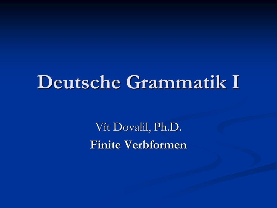 Deutsche Grammatik I Vít Dovalil, Ph.D. Finite Verbformen