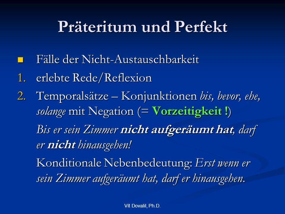 Vít Dovalil, Ph.D. Präteritum und Perfekt Fälle der Nicht-Austauschbarkeit Fälle der Nicht-Austauschbarkeit 1.erlebte Rede/Reflexion 2.Temporalsätze –