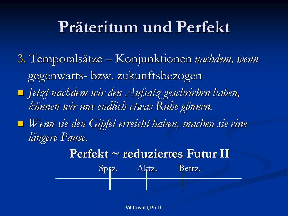 Vít Dovalil, Ph.D. Präteritum und Perfekt 3. Temporalsätze – Konjunktionen nachdem, wenn gegenwarts- bzw. zukunftsbezogen Jetzt nachdem wir den Aufsat