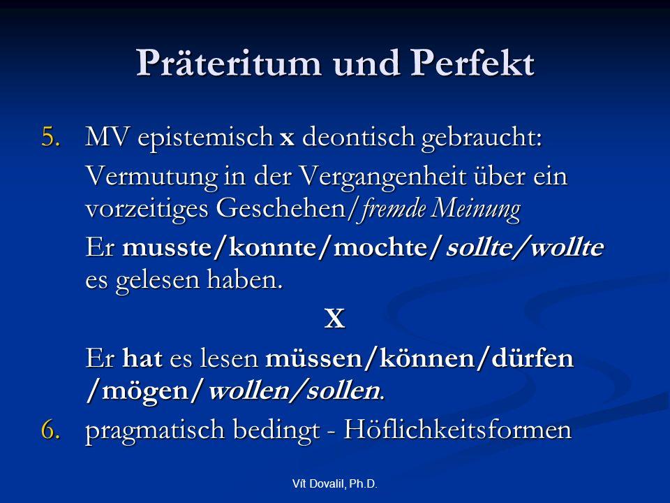 Vít Dovalil, Ph.D. Präteritum und Perfekt 5.MV epistemisch x deontisch gebraucht: Vermutung in der Vergangenheit über ein vorzeitiges Geschehen/fremde