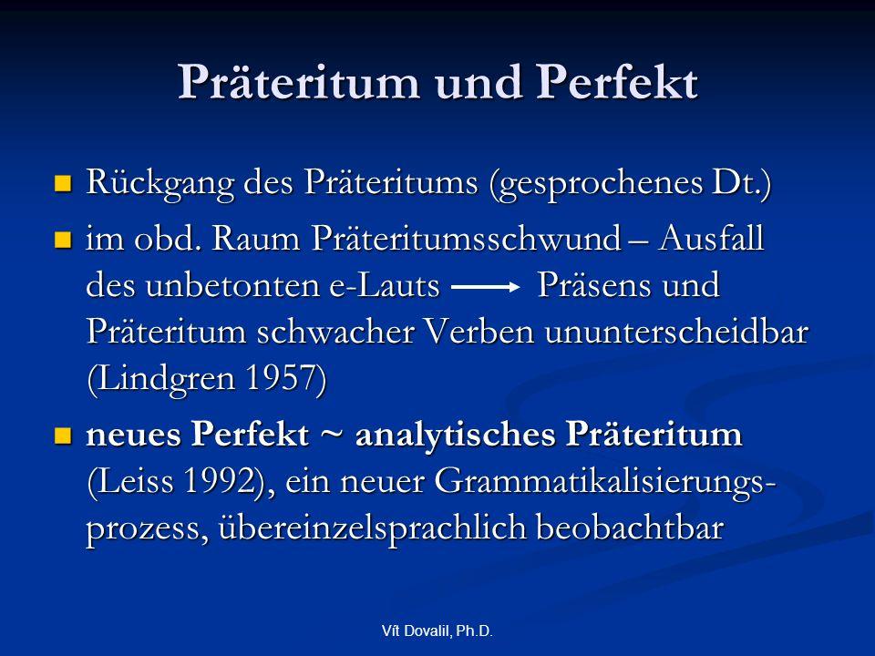 Vít Dovalil, Ph.D. Präteritum und Perfekt Rückgang des Präteritums (gesprochenes Dt.) Rückgang des Präteritums (gesprochenes Dt.) im obd. Raum Präteri